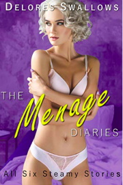 The Menage Diaries: All Six Steamy Stories by Delores Swallows