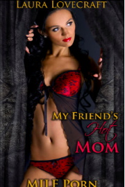 My Friend's Hot Mom; Milf Porn by Laura Lovecraft