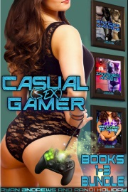Casual (Sex) Gamer Bundle 1 - Books 1 - 3 by Randi Holiday And Ryan Andrews