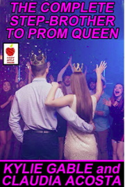 The Complete Step-Brother To Prom Queen by Kylie Gable