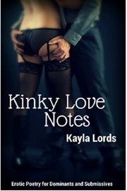 Kinky Love Notes: Erotic Poetry For Dominants And Submissives by Kayla Lords