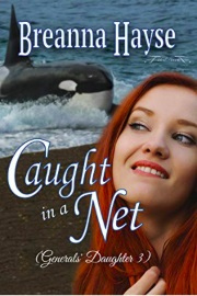 Caught In A Net: Generals' Daughter Book 3 by Breanna Hayse