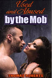 Used And Abused By The Mob by Thomas Roberts