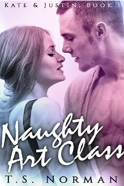 Naughty Art Class: Kate & Justin: Book 1 by T. S. Norman