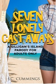 Seven Lonely Castaways: A Gilligan's Island Parody For Adults Only by J. C. Cummings