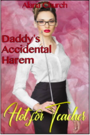 Hot For Teacher (Book 3 Of Daddy's Accidental Harem) by Alana Church