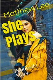 She Plays: A Hotwife Story by Matthew Lee