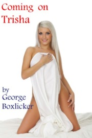 Coming On Trisha by George Boxlicker